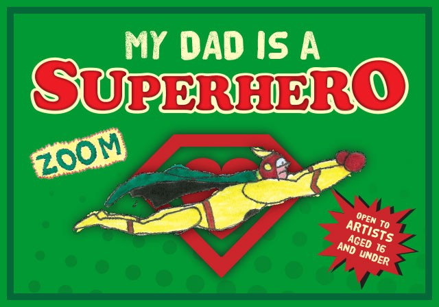 My Dad is a Superhero. Competition open to artists aged 16 and under.