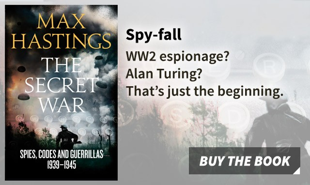 Secret War: Spies, Codes and Guerrillas 1939-1945 by bestselling history writer, Max Hastings.