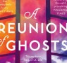 Six reasons why you should read A Reunion of Ghosts